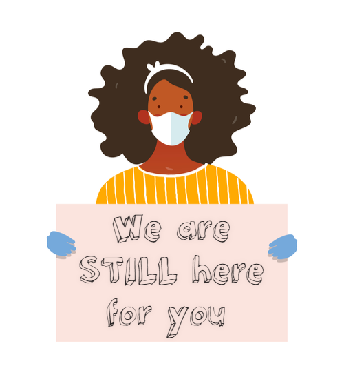 "Drawing of a healthcare professional wearing a mask and gloves holding a sign that says, ""We are STILL here for you"""