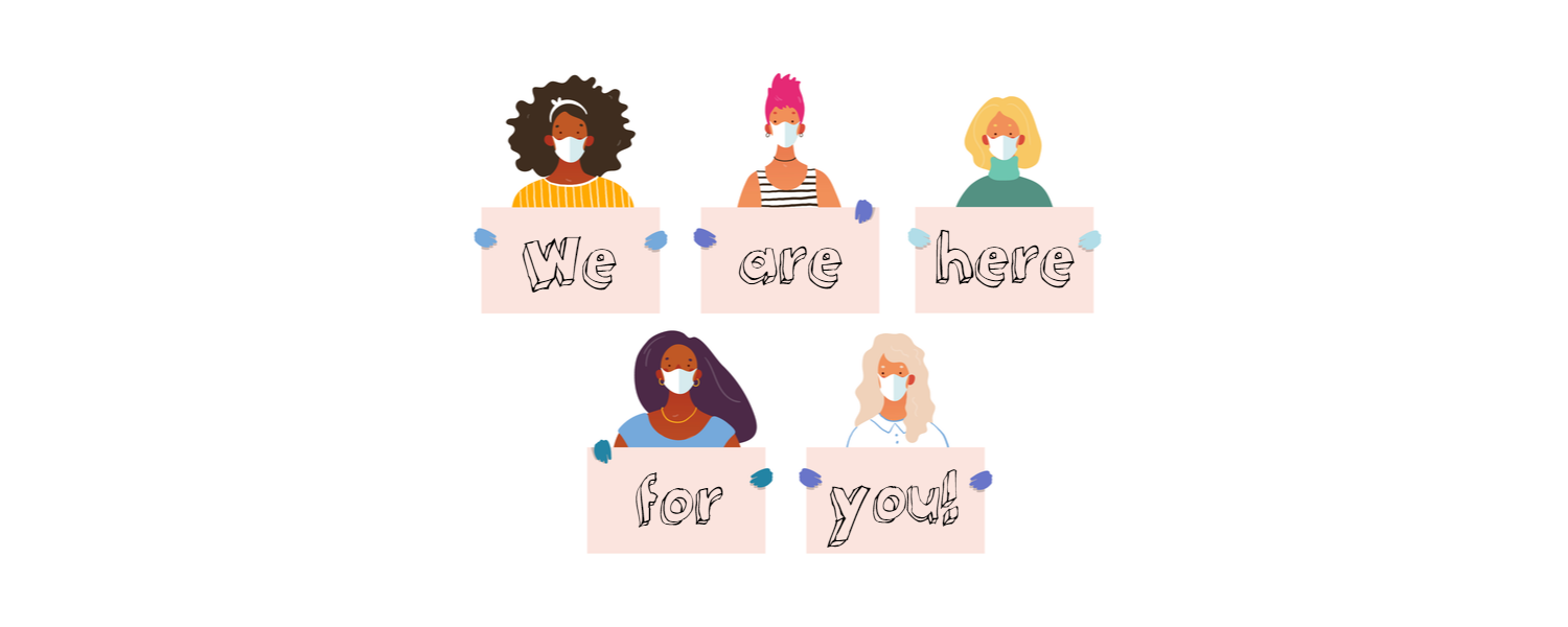 Drawings of five different women all with different hair and skin colours holading signs spelling out 'We are here for you'